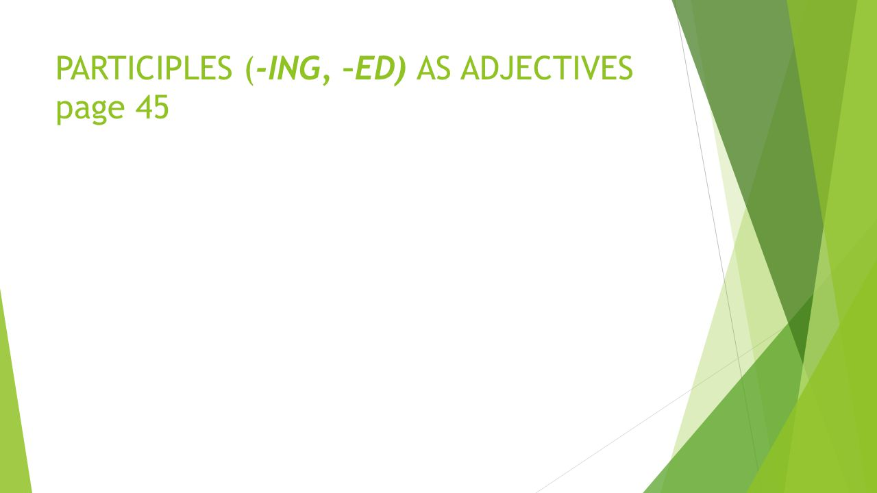 PARTICIPLES (-ING, –ED) AS ADJECTIVES page 45