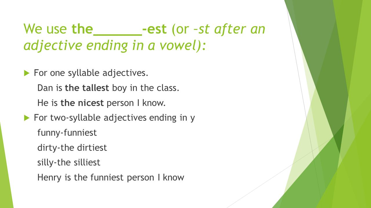 We use the______-est (or –st after an adjective ending in a vowel):  For one syllable adjectives.