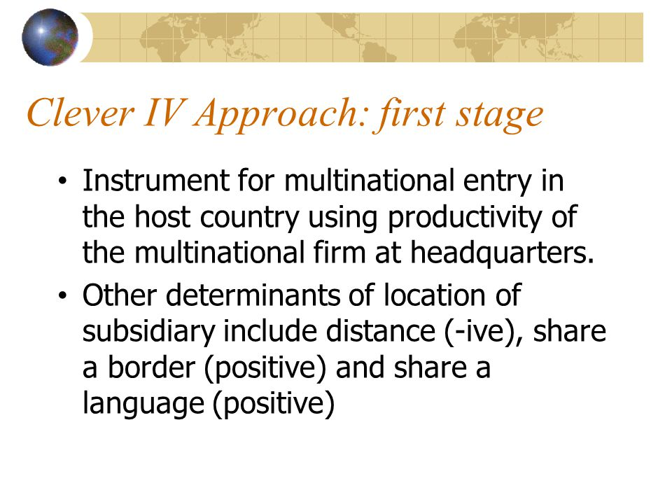 Clever IV Approach: first stage Instrument for multinational entry in the host country using productivity of the multinational firm at headquarters.