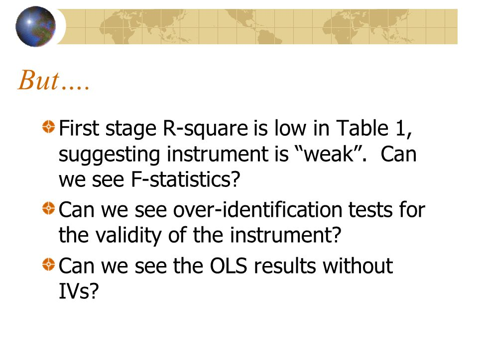 But…. First stage R-square is low in Table 1, suggesting instrument is weak .