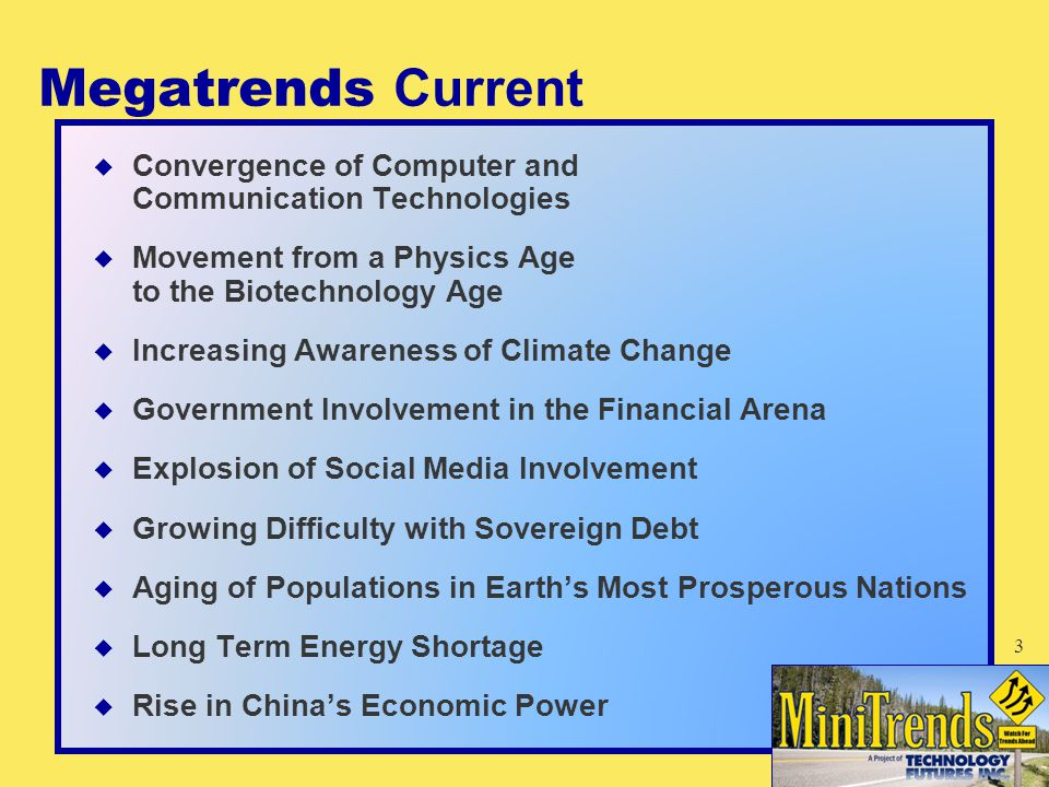 Megatrends Current  Convergence of Computer and Communication Technologies  Movement from a Physics Age to the Biotechnology Age  Increasing Awaren