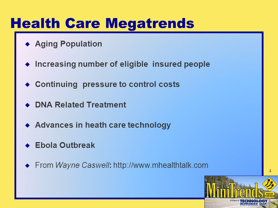 Health Care Megatrends  Aging Population  Increasing number of eligible insured people  Continuing pressure to control costs  DNA Related Treatmen