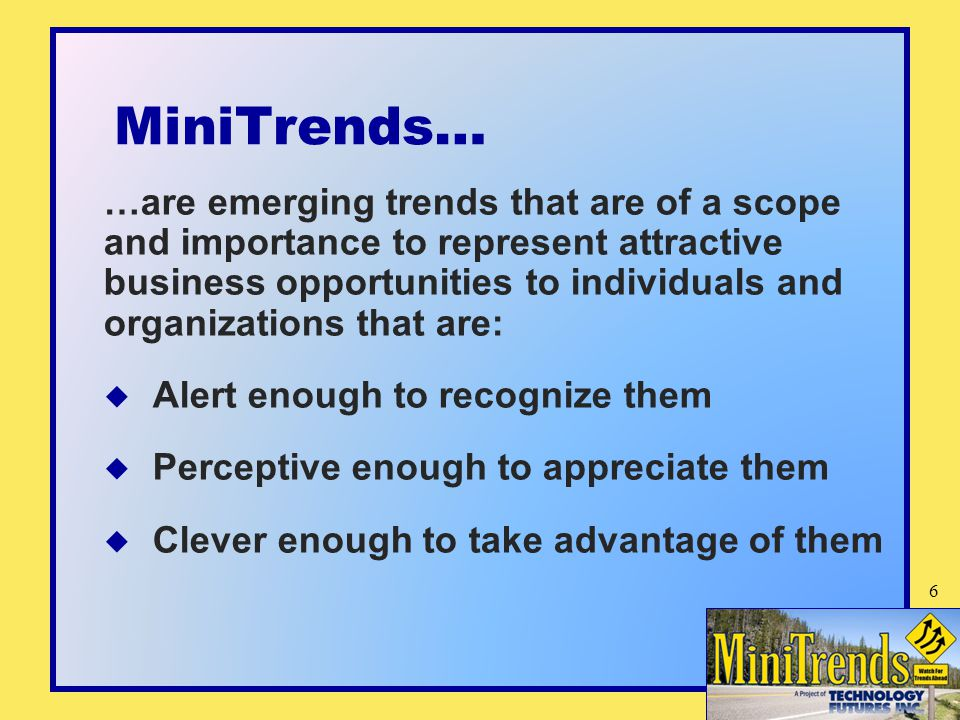 MiniTrends… …are emerging trends that are of a scope and importance to represent attractive business opportunities to individuals and organizations th