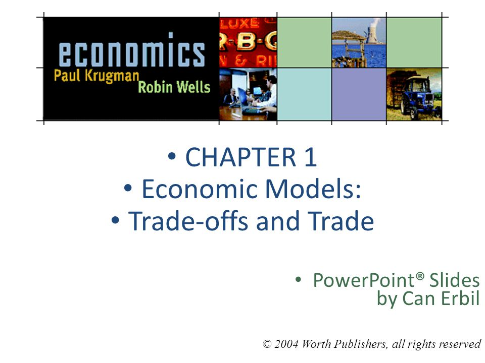 CHAPTER 1 Economic Models: Trade-offs and Trade PowerPoint® Slides by Can Erbil © 2004 Worth Publishers, all rights reserved