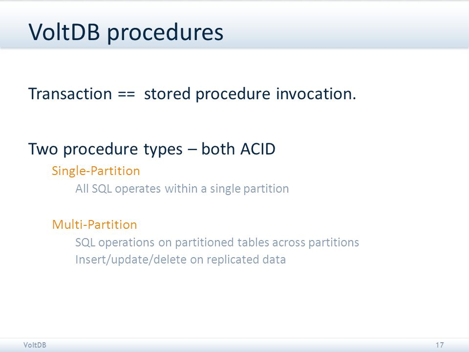 VoltDB17 VoltDB procedures Transaction == stored procedure invocation.