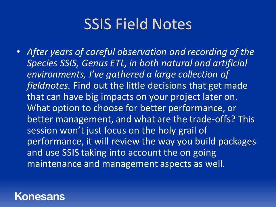 SSIS Field Notes After years of careful observation and recording of the Species SSIS, Genus ETL, in both natural and artificial environments, I've gathered a large collection of fieldnotes.