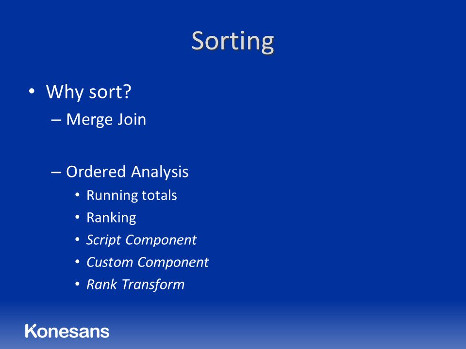 Sorting Why sort? – Merge Join – Ordered Analysis Running totals Ranking Script Component Custom Component Rank Transform