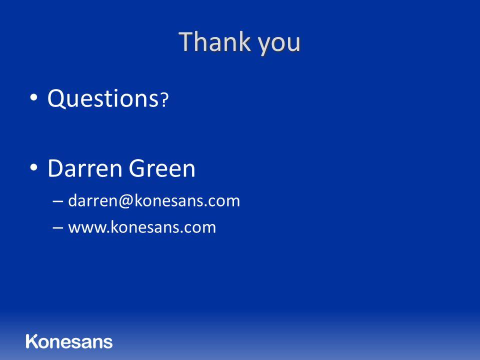 Thank you Questions ? Darren Green – darren@konesans.com – www.konesans.com