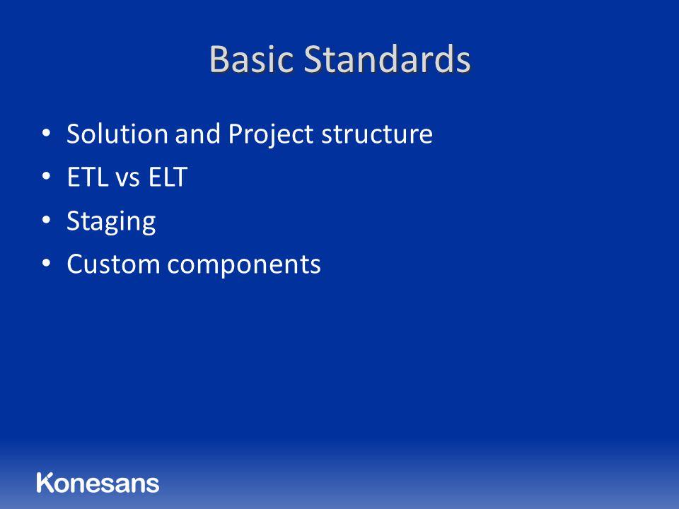 Basic Standards Solution and Project structure ETL vs ELT Staging Custom components