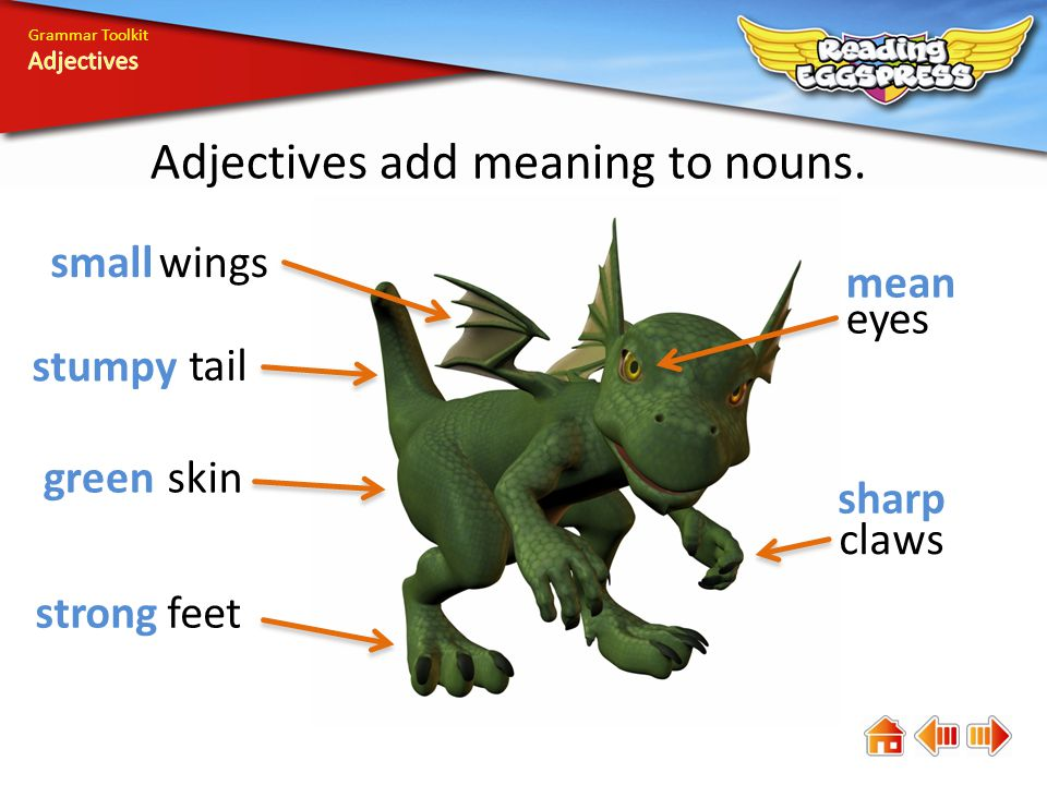 Grammar Toolkit Adjectives add meaning to nouns.