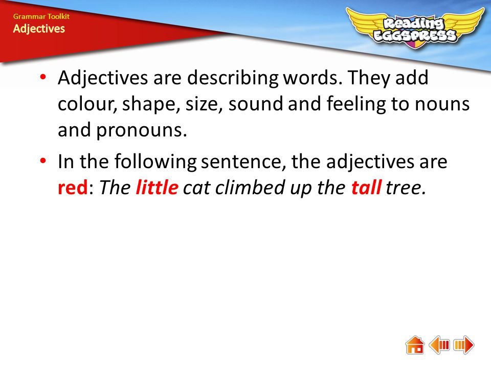 Grammar Toolkit Adjectives are describing words.