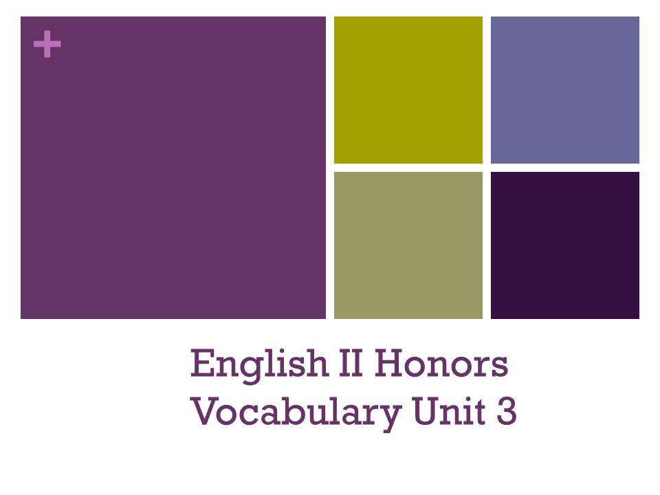 + English II Honors Vocabulary Unit 3