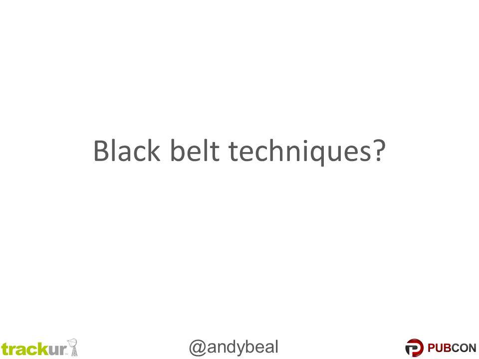 @andybeal Black belt techniques