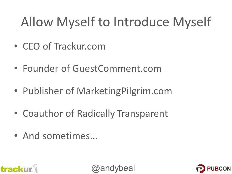 @andybeal Allow Myself to Introduce Myself CEO of Trackur.com Founder of GuestComment.com Publisher of MarketingPilgrim.com Coauthor of Radically Transparent And sometimes...