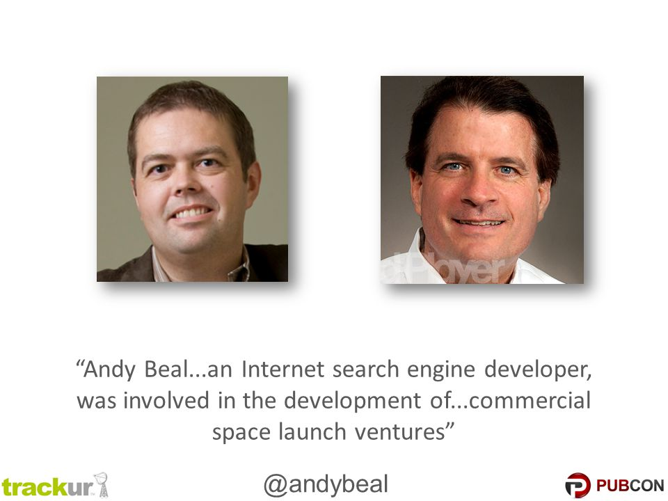 @andybeal Andy Beal...an Internet search engine developer, was involved in the development of...commercial space launch ventures