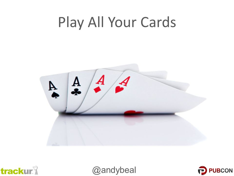 @andybeal Play All Your Cards