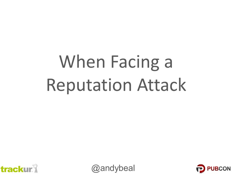 @andybeal When Facing a Reputation Attack