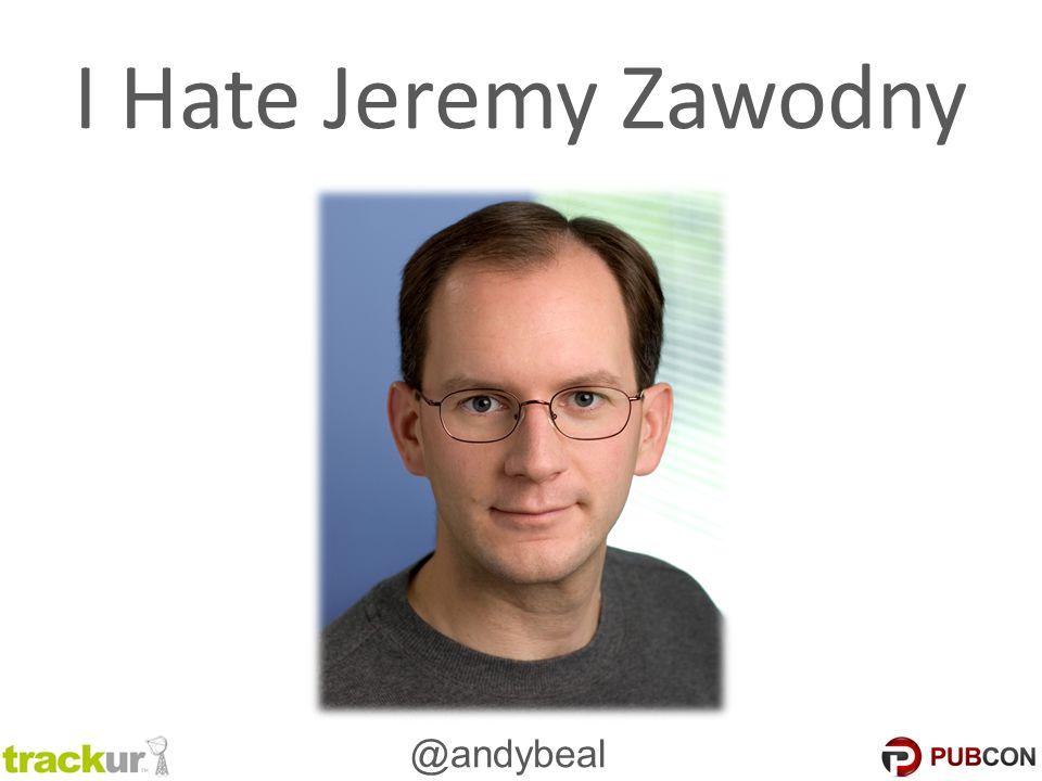 @andybeal I Hate Jeremy Zawodny