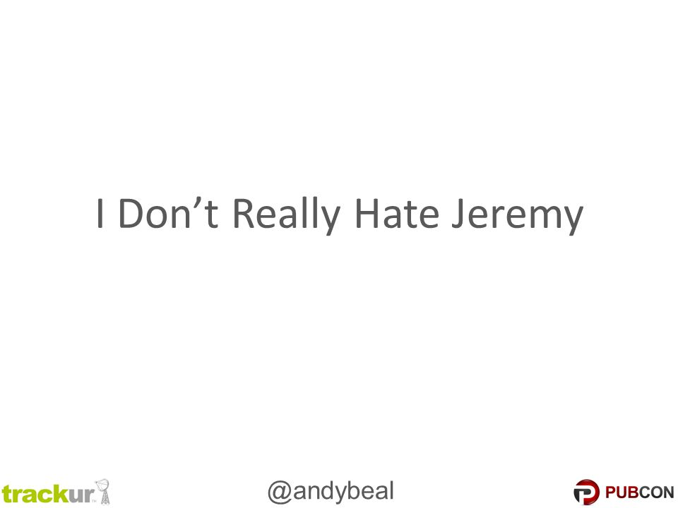 @andybeal I Don't Really Hate Jeremy