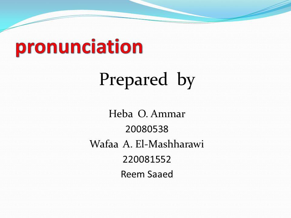 Prepared by Heba O. Ammar 20080538 Wafaa A. El-Mashharawi 220081552 Reem Saaed