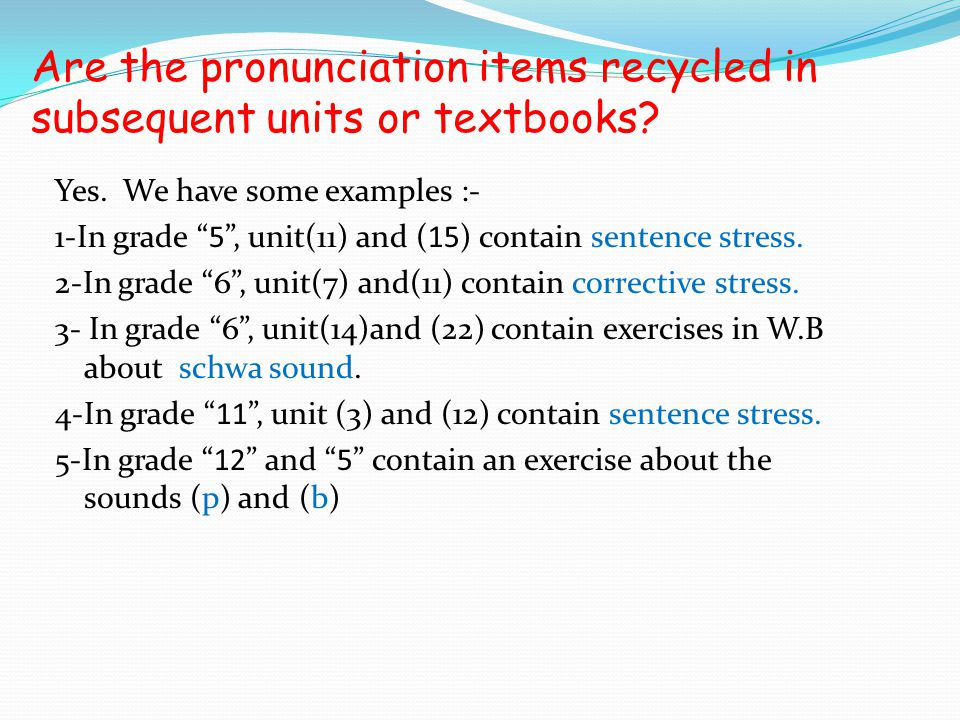 Are the pronunciation items recycled in subsequent units or textbooks.