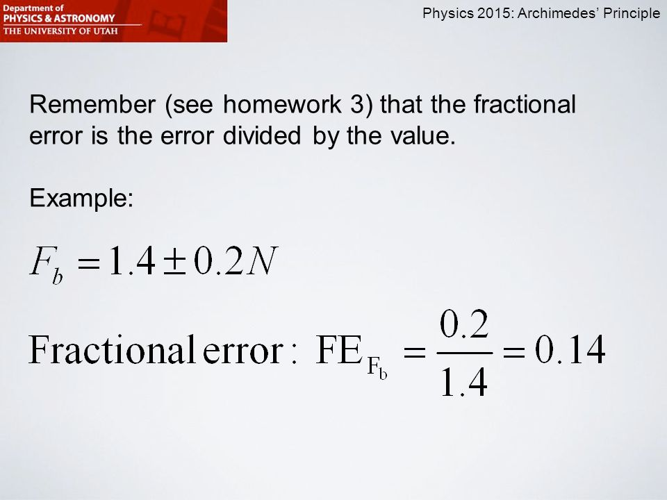 Physics 2015: Archimedes' Principle Remember (see homework 3) that the fractional error is the error divided by the value.