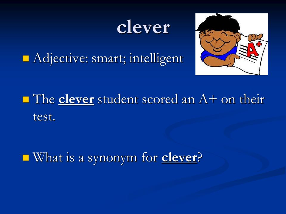 clever Adjective: smart; intelligent Adjective: smart; intelligent The clever student scored an A+ on their test. The clever student scored an A+ on t