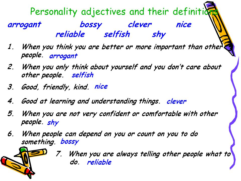 Personality adjectives and their definitions arrogant bossy clever nice reliable selfish shy 1.When you think you are better or more important than other people.