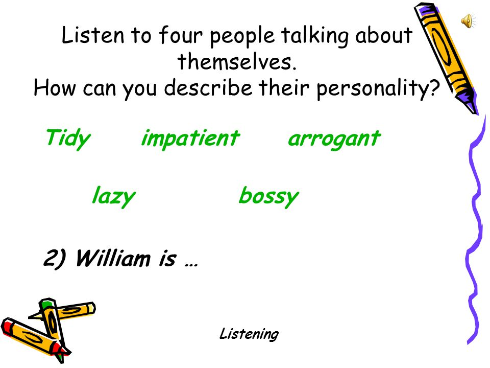 Listen to four people talking about themselves. How can you describe their personality.