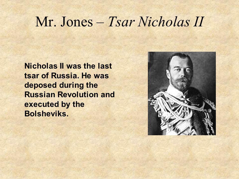 Mr. Jones – Tsar Nicholas II Nicholas II was the last tsar of Russia.