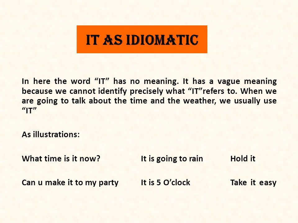 it as idiomatic In here the word IT has no meaning.