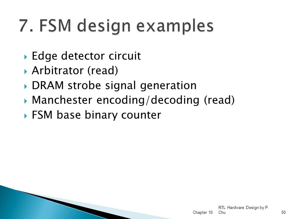  Edge detector circuit  Arbitrator (read)  DRAM strobe signal generation  Manchester encoding/decoding (read)  FSM base binary counter RTL Hardwa