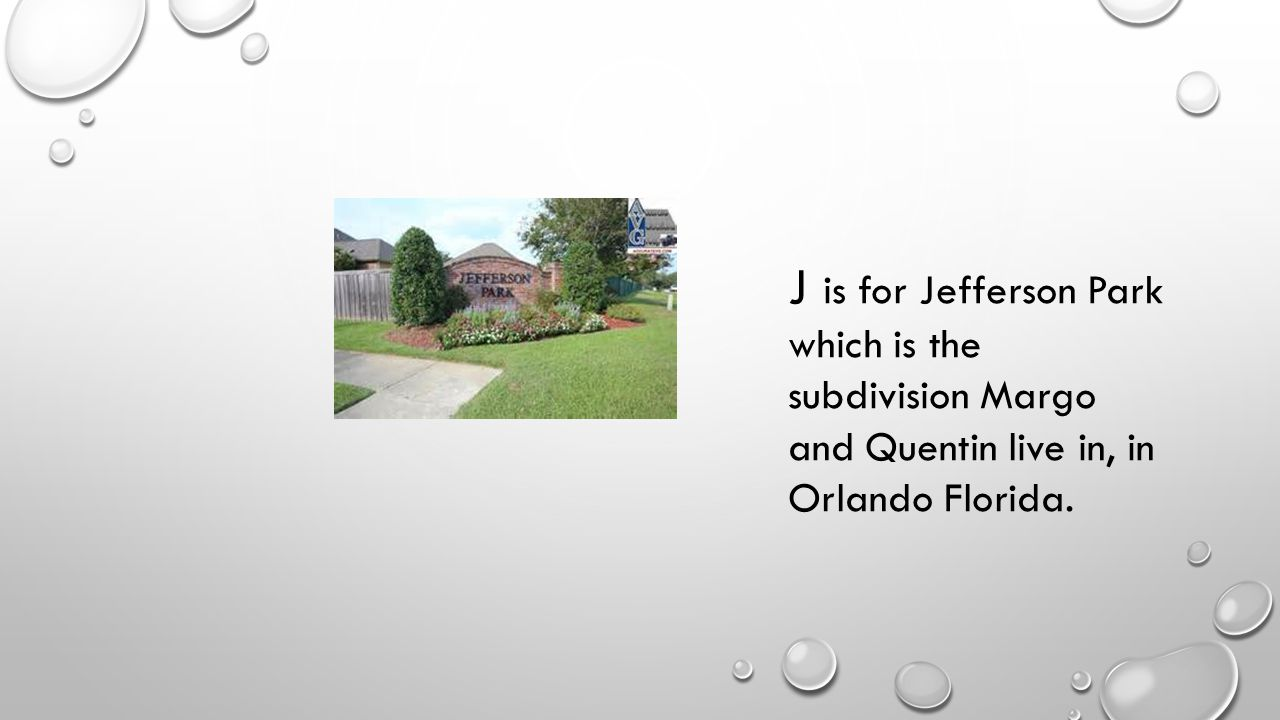 J is for Jefferson Park which is the subdivision Margo and Quentin live in, in Orlando Florida.