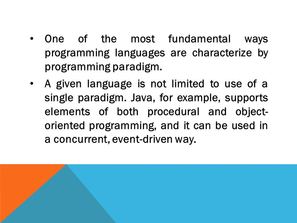 One of the most fundamental ways programming languages are characterize by programming paradigm.
