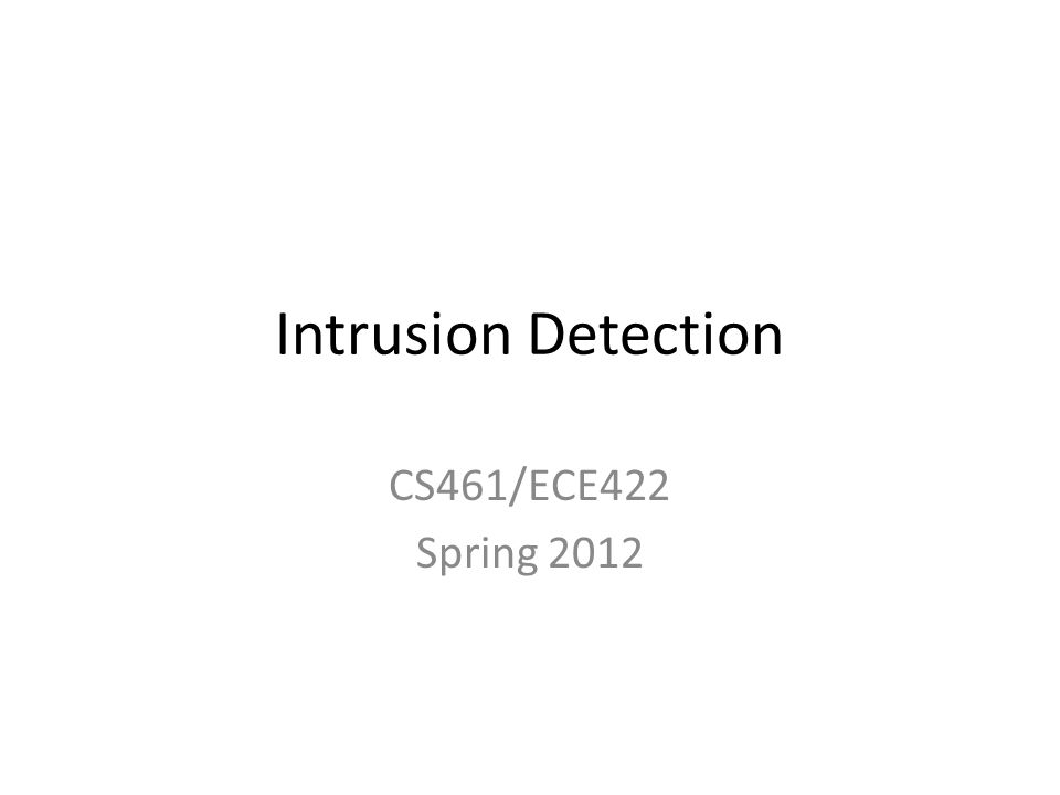 Intrusion Detection CS461/ECE422 Spring 2012