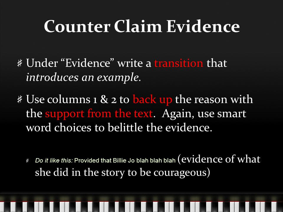 """Counter Claim Evidence Under """"Evidence"""" write a transition that introduces an example. Use columns 1 & 2 to back up the reason with the support from t"""