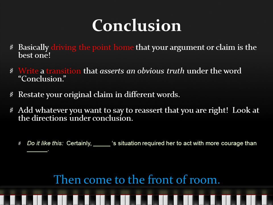 Conclusion Basically driving the point home that your argument or claim is the best one! Write a transition that asserts an obvious truth under the wo