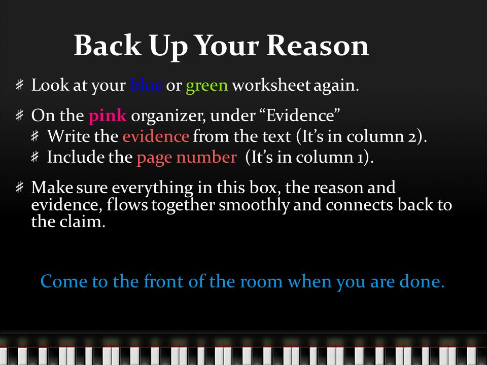 """Back Up Your Reason Look at your blue or green worksheet again. On the pink organizer, under """"Evidence"""" Write the evidence from the text (It's in colu"""
