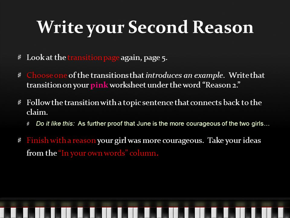 Write your Second Reason Look at the transition page again, page 5. Choose one of the transitions that introduces an example. Write that transition on