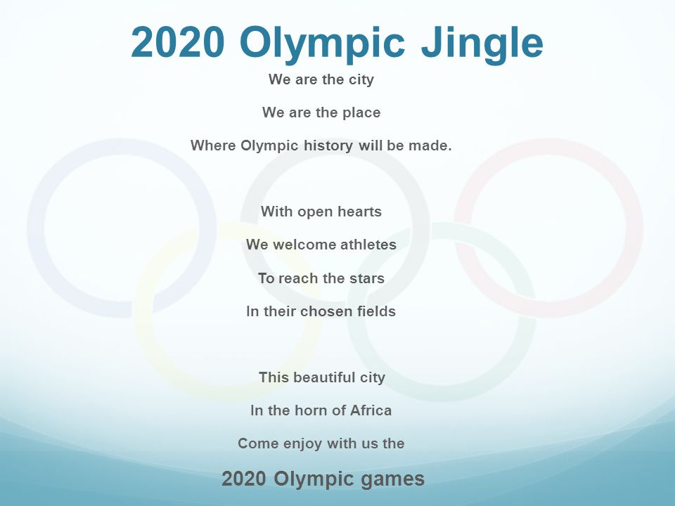 2020 Olympic Jingle We are the city We are the place Where Olympic history will be made. With open hearts We welcome athletes To reach the stars In th