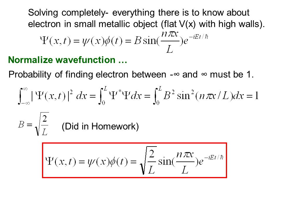 Normalize wavefunction … (Did in Homework) Probability of finding electron between -∞ and ∞ must be 1.