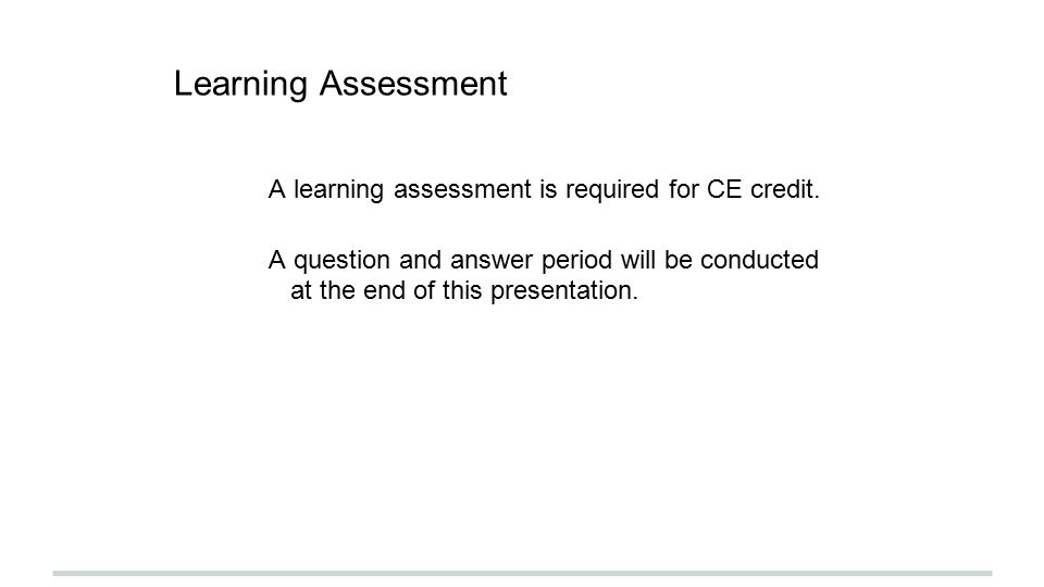 Learning Assessment A learning assessment is required for CE credit.