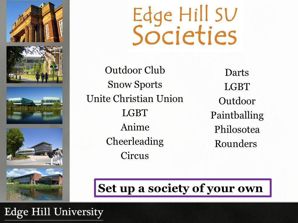 Outdoor Club Snow Sports Unite Christian Union LGBT Anime Cheerleading Circus Darts LGBT Outdoor Paintballing Philosotea Rounders Set up a society of your own