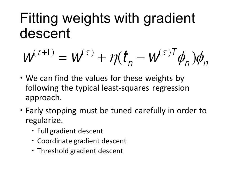 Fitting weights with gradient descent  We can find the values for these weights by following the typical least-squares regression approach.  Early s