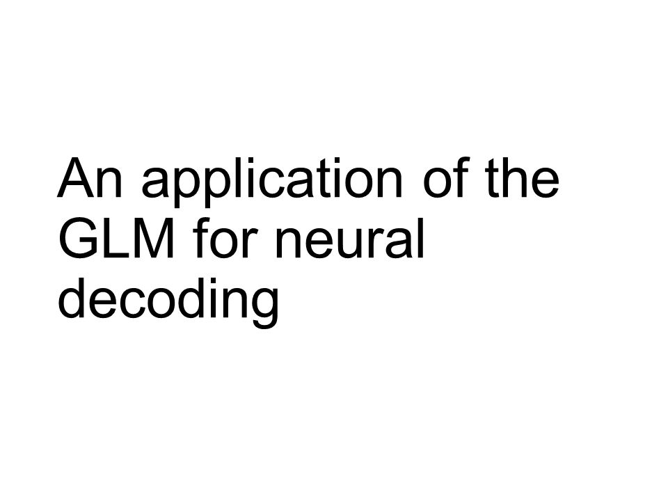 An application of the GLM for neural decoding