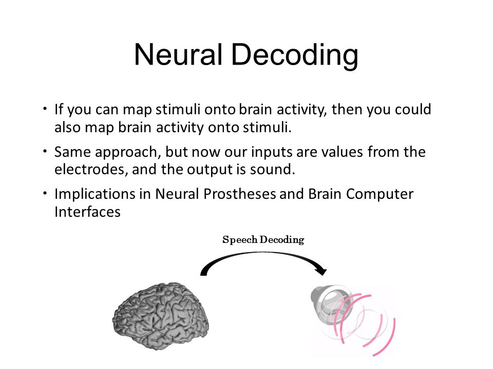 Neural Decoding  If you can map stimuli onto brain activity, then you could also map brain activity onto stimuli.