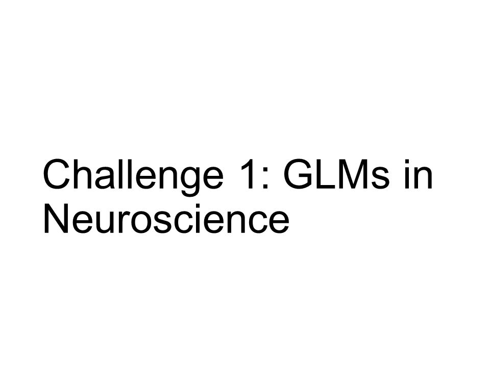 Challenge 1: GLMs in Neuroscience