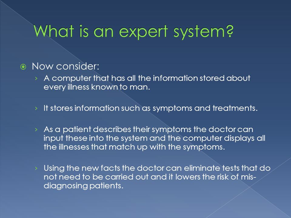  Now consider: › A computer that has all the information stored about every illness known to man.