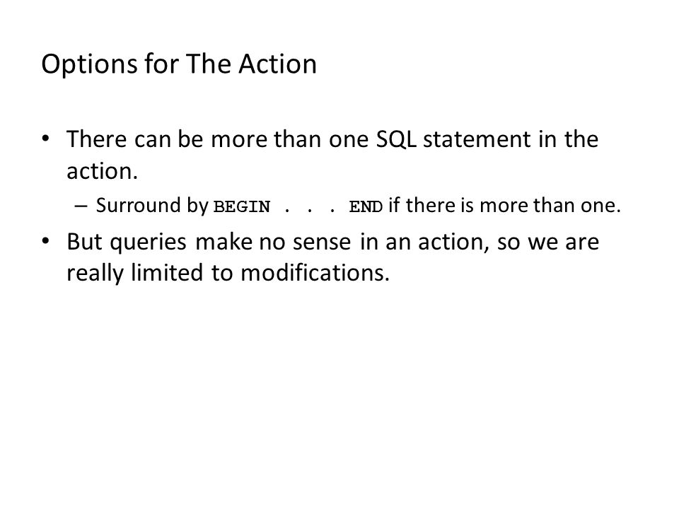 Options for The Action There can be more than one SQL statement in the action.