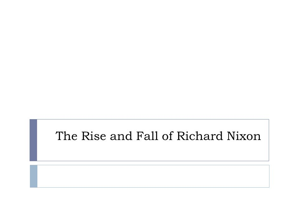 The Rise and Fall of Richard Nixon